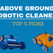 Best Above Ground Pool Robotic Cleaners (Top 5 Picks)