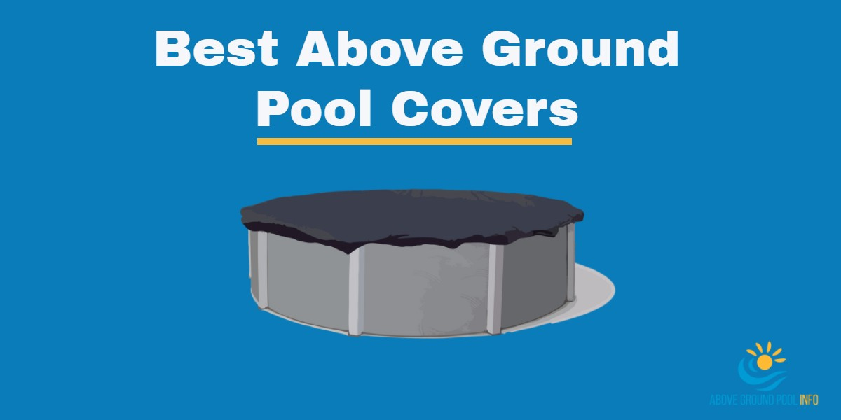 7 best above ground pool covers for 2018 above ground How to maintain swimming pool water quality