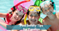 Swimming Pool Safety Tips for Families with Children