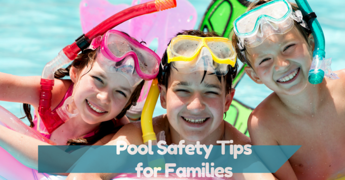 Pool Safety Tips for Families