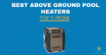 Best Above Ground Pool Heaters – Top 5 Picks for 2019