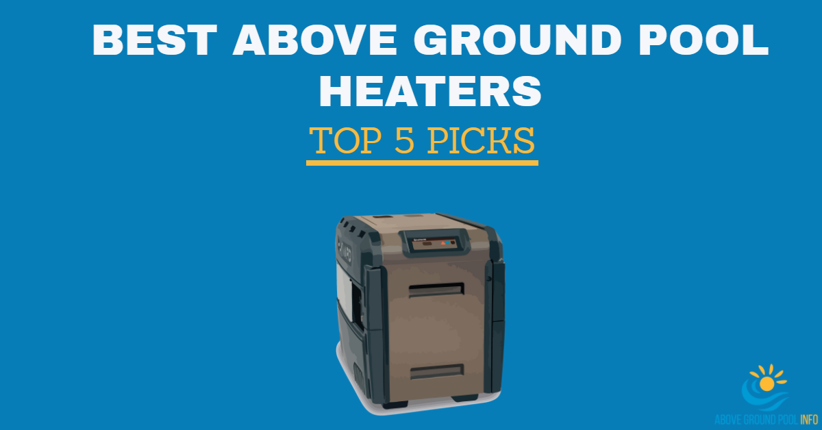 Best above ground pool heaters top 5 reviews for 2017 for Best above ground pool reviews